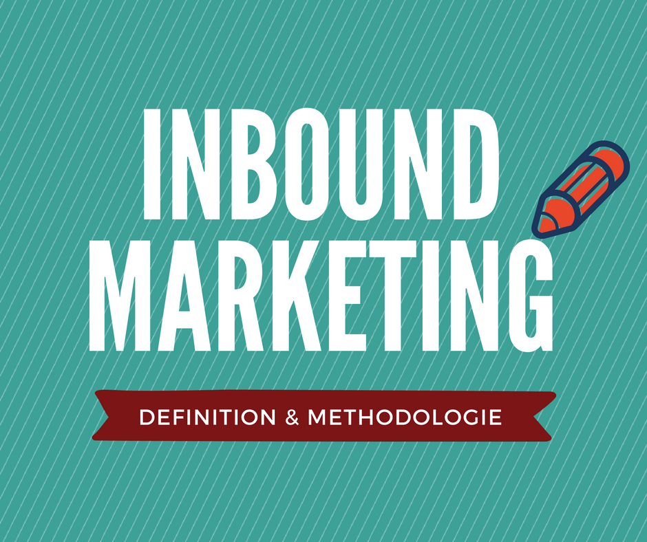 Inbound marketing définition et méthodologie