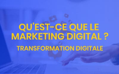 Transformation digitale #2 –qu'est-ce que le marketing digital ?
