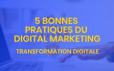Transformation digitale #5 – 5 bonnes pratiques du digital marketing