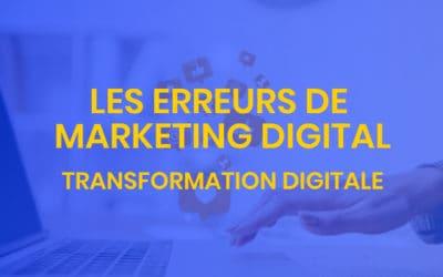 Transformation digitale #11 – Les erreurs de marketing digital