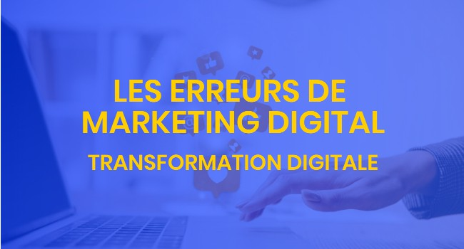 Erreurs du marketing digital