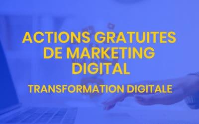Transformation digitale #7 – Actions gratuites de marketing digital