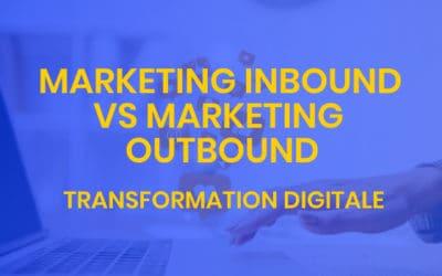 Transformation digitale #10 – Marketing inbound vs marketing outbound