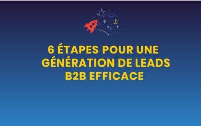 6 étapes pour une génération de leads B2B efficace