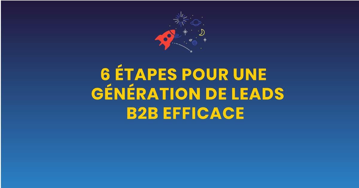 6 étaes pour une génération de leads b2b efficaces