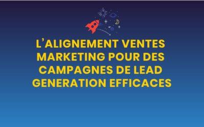 L'alignement ventes marketing pour des campagnes de lead generation efficaces