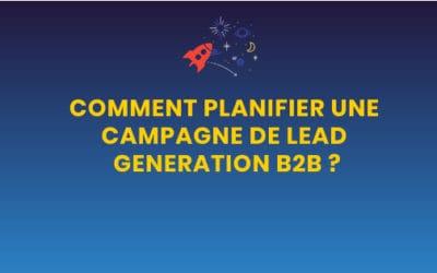 Comment planifier une campagne de lead generation B2B ?