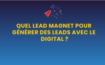 Quel lead magnet pour générer des leads avec le digital ?