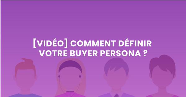 vidéo comment définir votre buyer persona