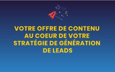 Votre offre de contenu au coeur de votre stratégie de génération de leads