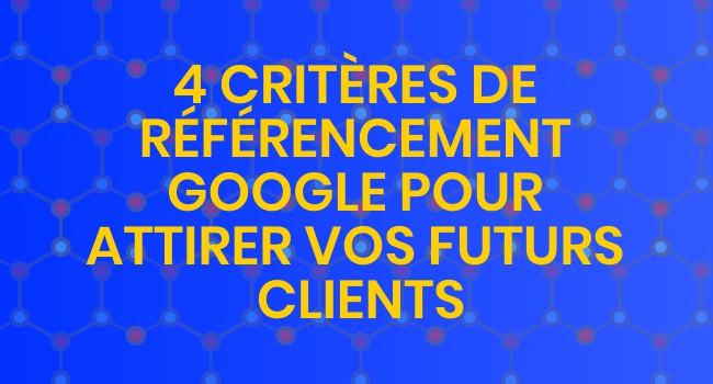 4 critères de référencement Google pour attirer vos futurs clients