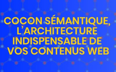 Cocon Sémantique, l'architecture indispensable de vos contenus web