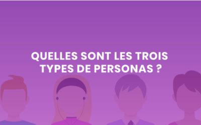 Il n'y a pas un mais trois types de personas. Le saviez-vous ?