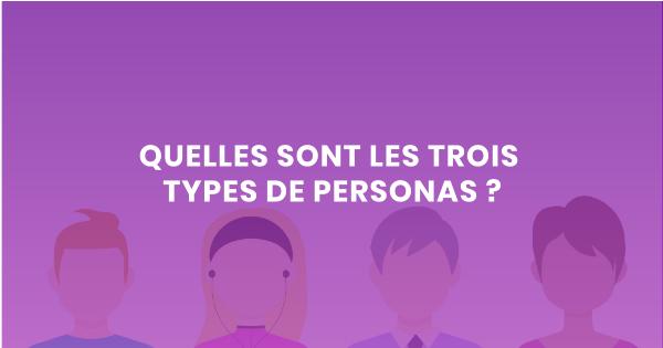 Les trois types de personas