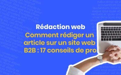 Comment rédiger un article sur un site web B2B : 17 conseils de pro