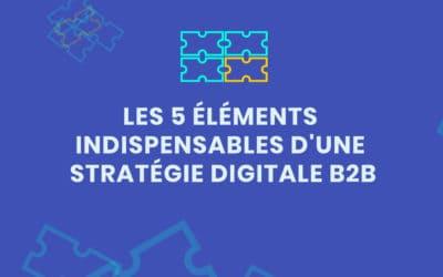 Les 5 véritables éléments d'une stratégie digitale B2B