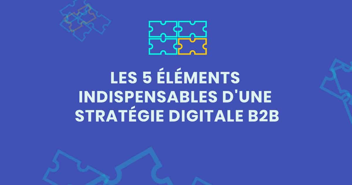 Elements indispensables d'une stratégie digitale B2B