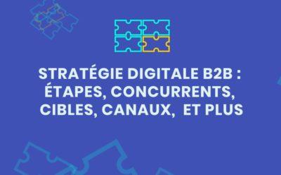 Stratégie digitale B2B: étapes, canaux, campagnes, concurrents et plus