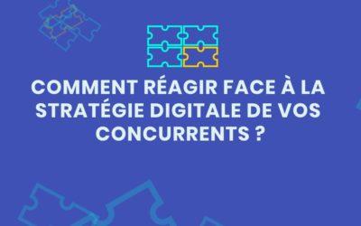 Comment réagir face à la stratégie digitale de vos concurrents ? Ligne éditoriale, canaux, campagnes…