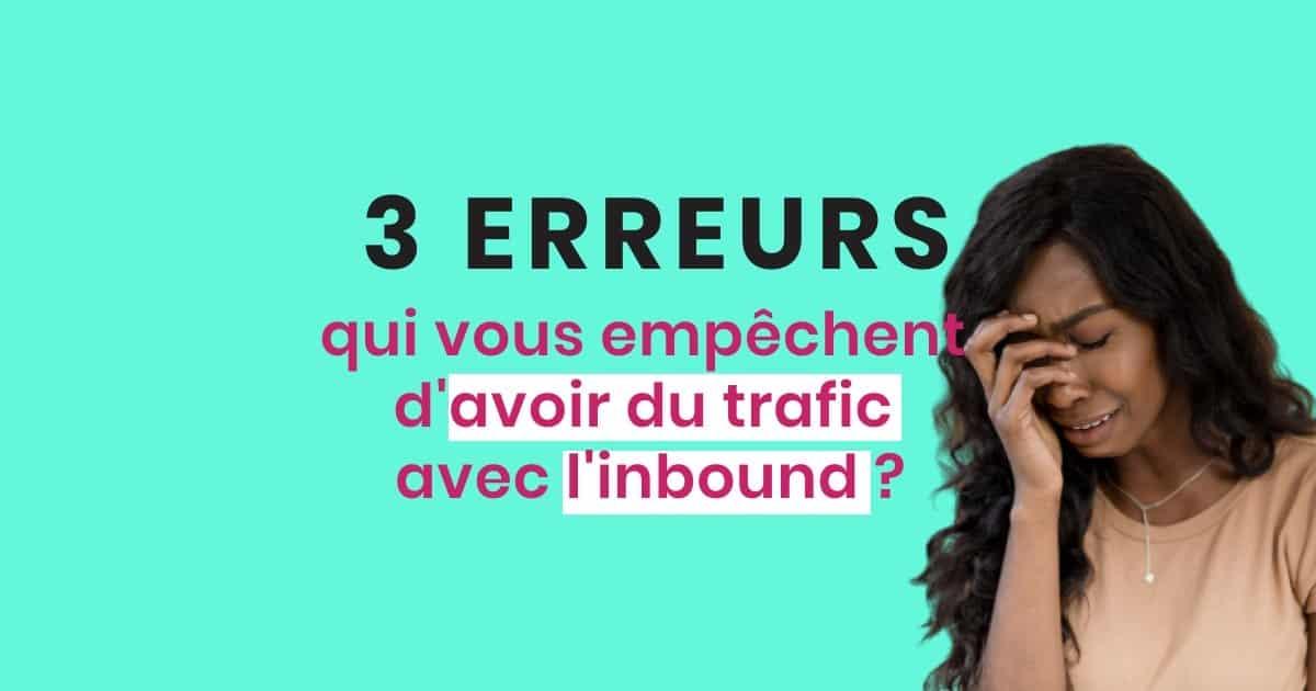 3 erreurs à éviter pour générer du trafic en inbound marketing