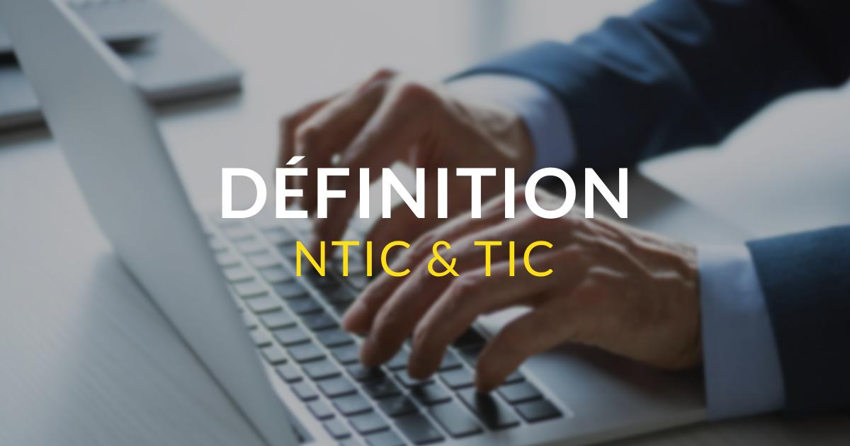 Définition - NTIC et TIC
