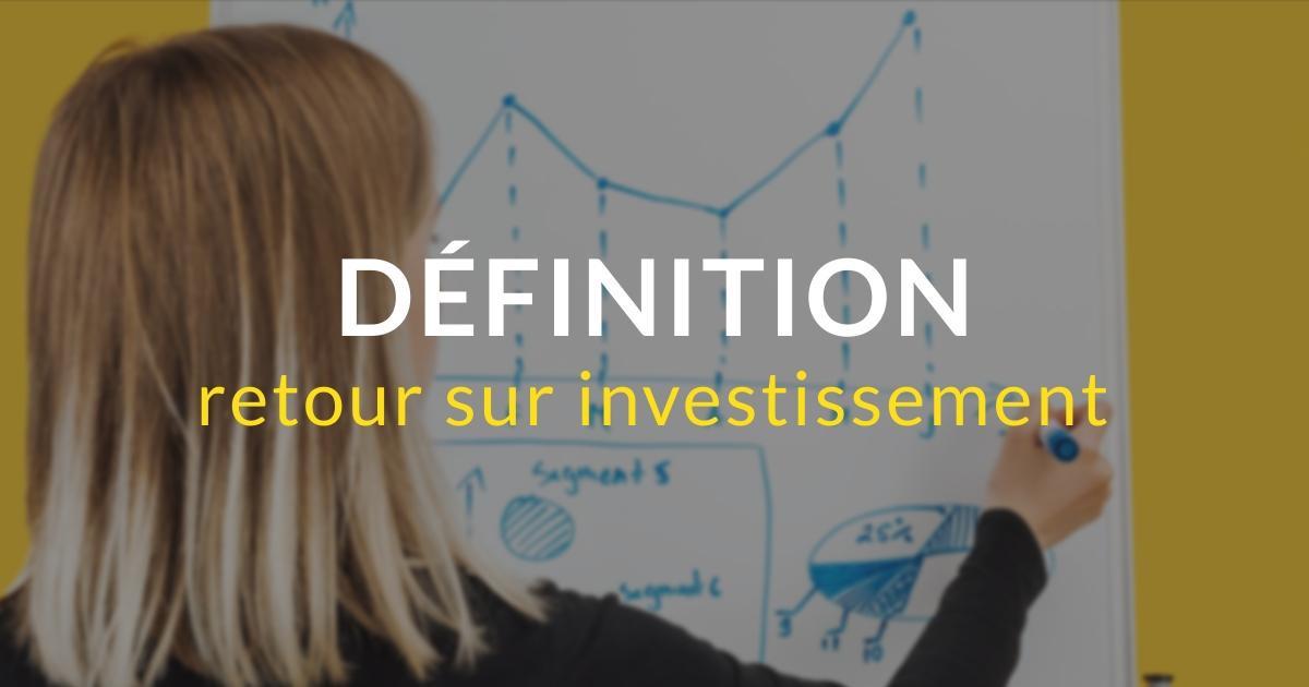 Définition - Retour sur investissement ROI