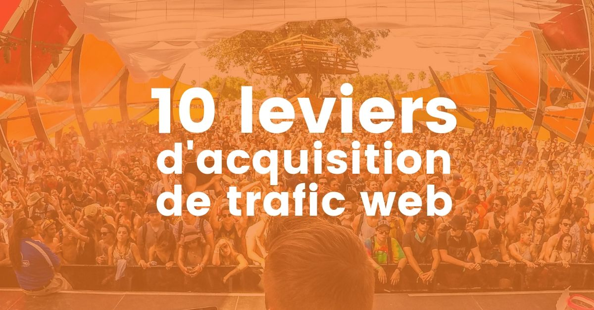 Les leviers d'acquisition de trafic des campagnes de marketing digital