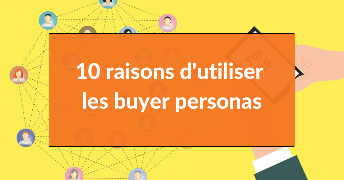 Buyer persona #4 - 10 raisons d'utiliser les buyer personas