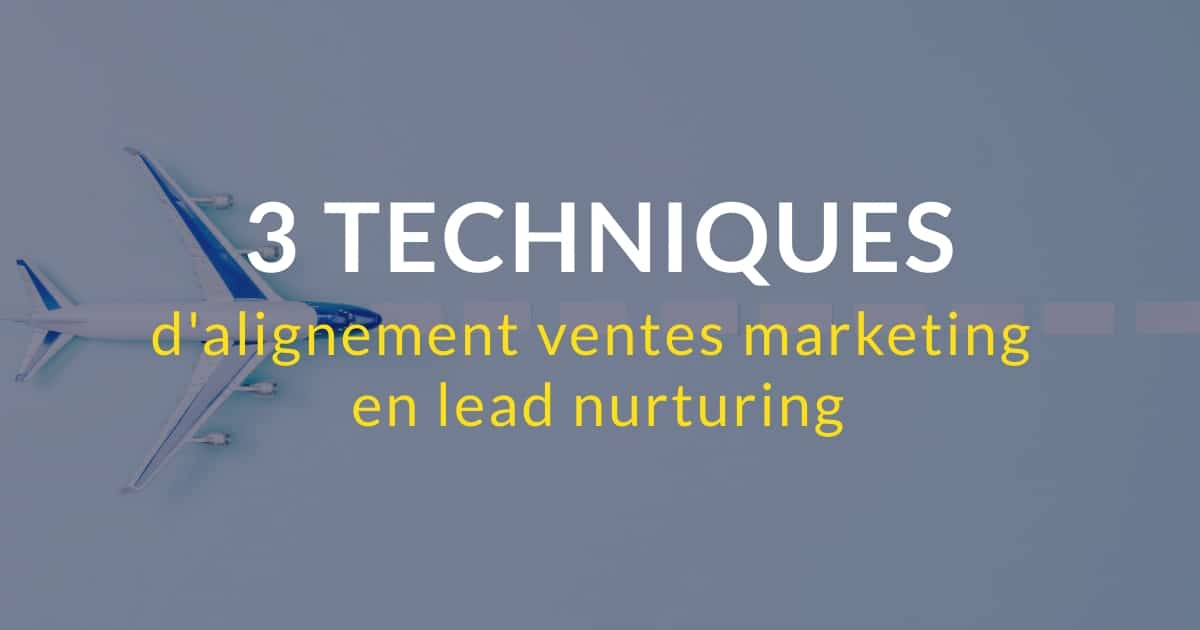 3 techniques d'alignement ventes marketing en lead nurturing
