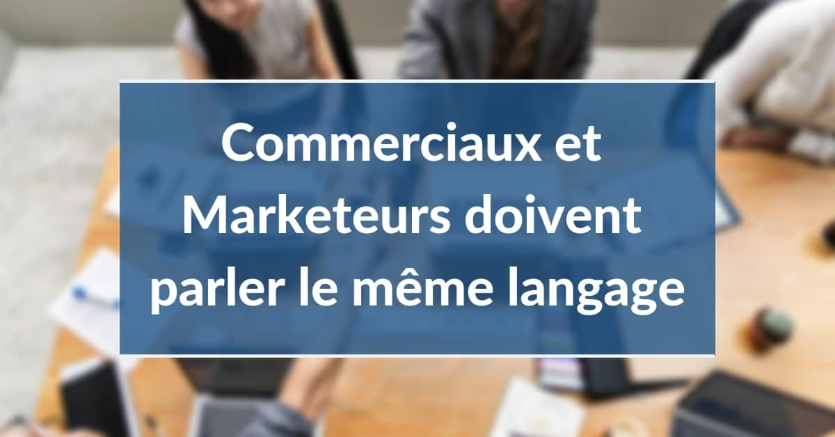 Smarketing #3 - Commerciaux et Marketeurs doivent parler le même langage !