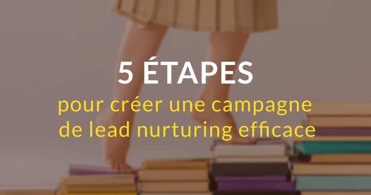 5 étapes pour créer une campagne de lead nurturing efficace