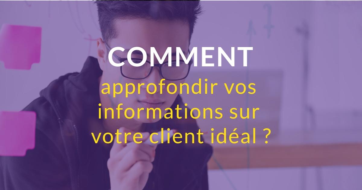 Comment approfondir vos informations sur votre client idéal ?