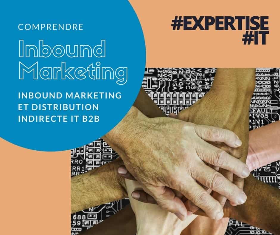 Inbound marketing et distribution indirecte IT B2B