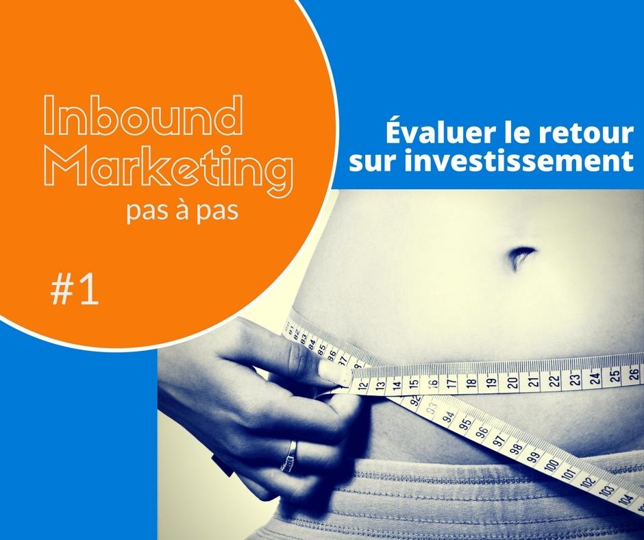 Inbound marketing pas à pas #1 - évaluer le retour sur investissement