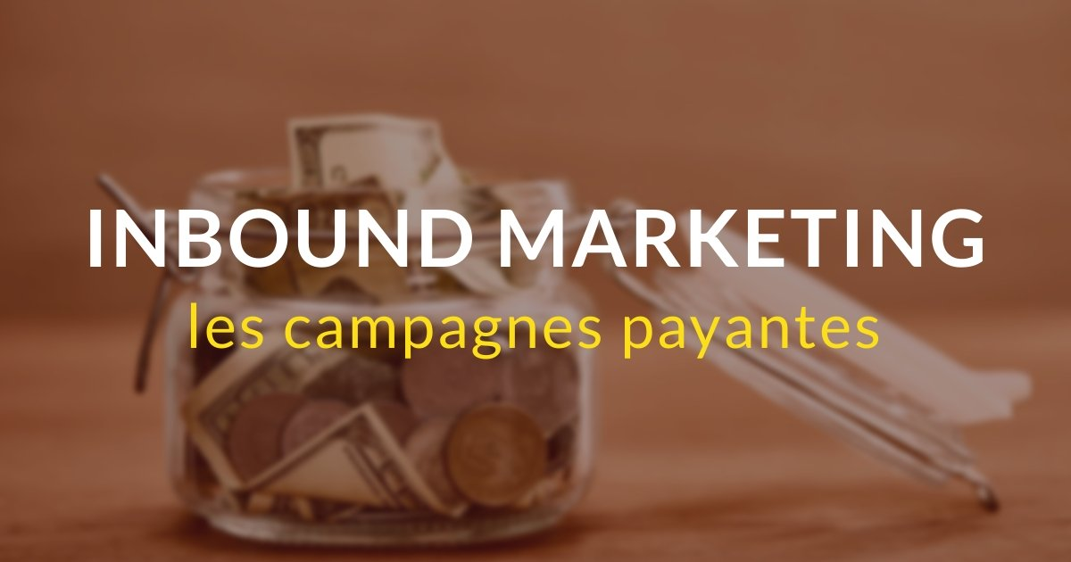 Inbound marketing pas à pas #11 – Les campagnes payantes