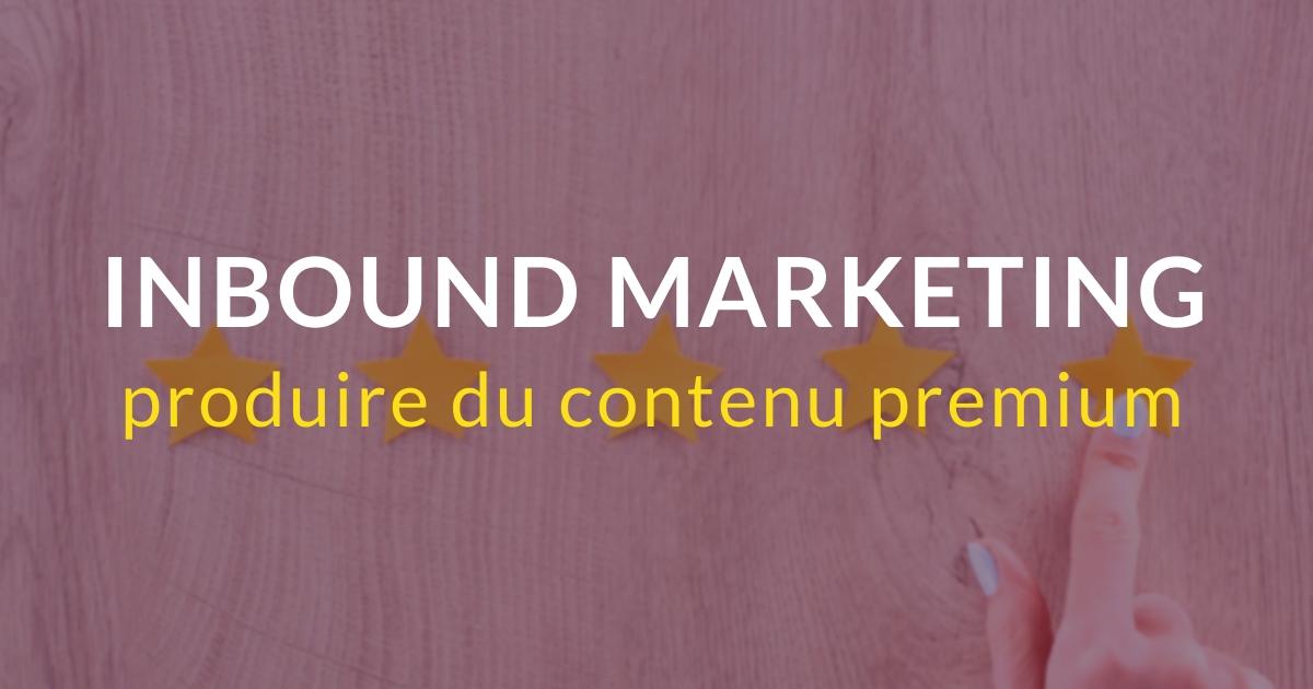 Inbound marketing pas à pas #12 – Produire des contenus premium