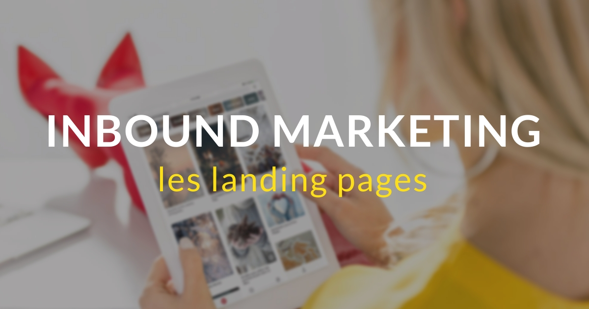 Inbound marketing pas à pas #13 – Les landing pages