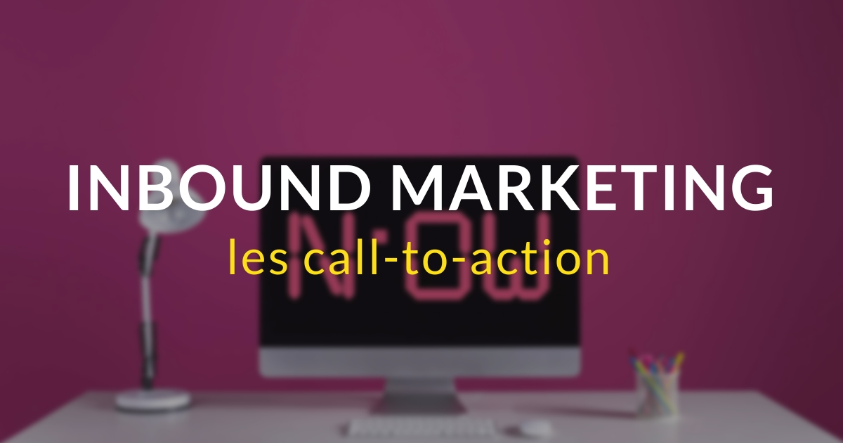 Inbound marketing pas à pas #14 – Les call-to-action
