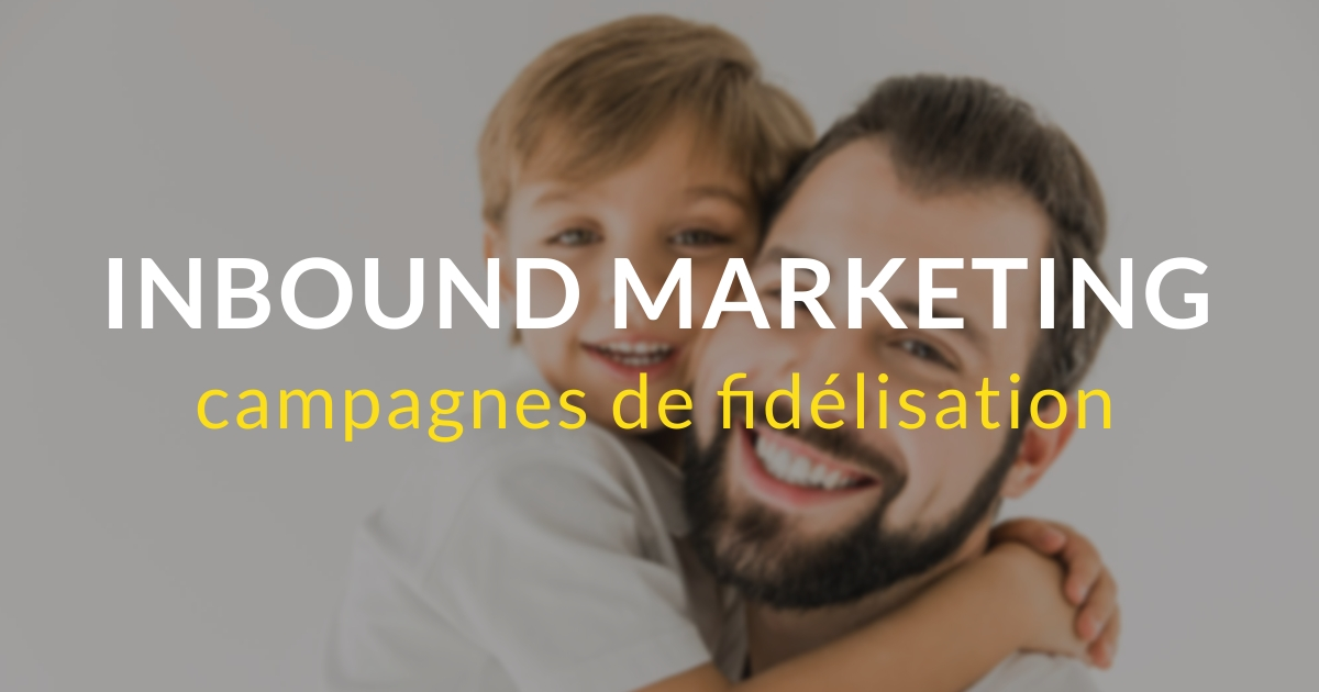 Inbound marketing pas à pas #18 – Campagnes de fidélisation