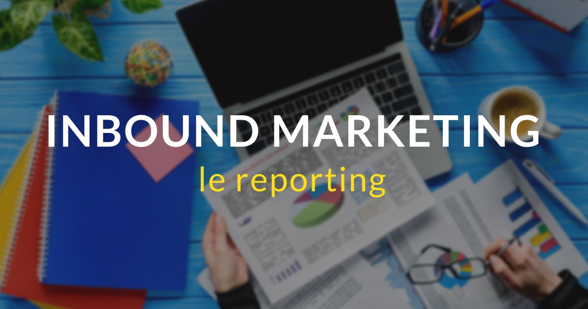 Inbound marketing pas à pas #19 – Le reporting