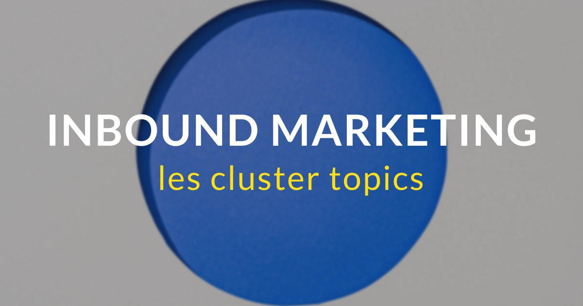 Inbound marketing pas à pas #8 – Le cluster topic