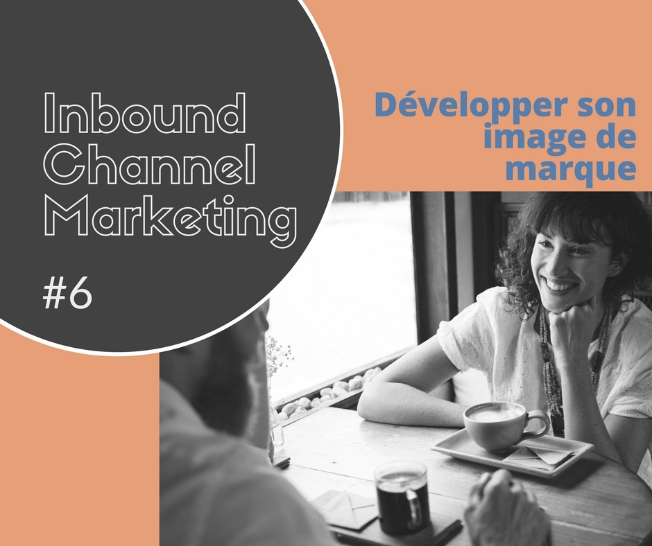 IT channel marketing #6 - Comment développer son image de marque