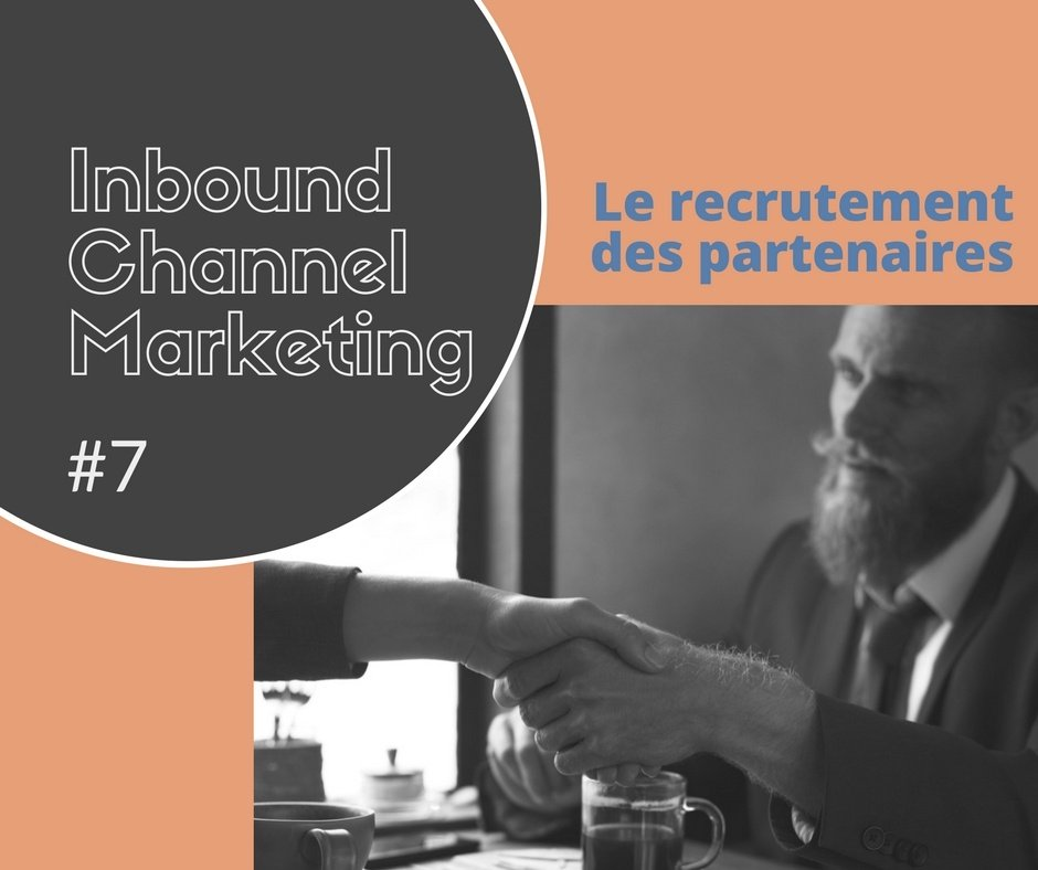 IT channel marketing #7 – Le recrutement de partenaires (actifs)