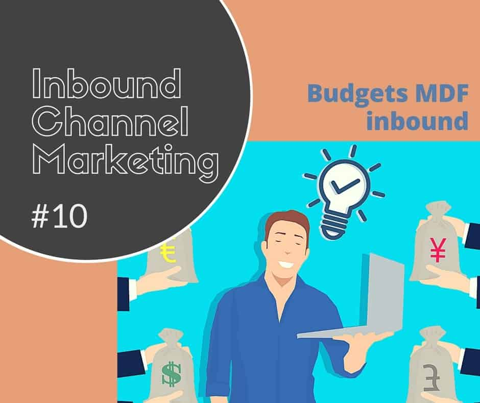IT channel marketing #10 - les budgets MDF inbound