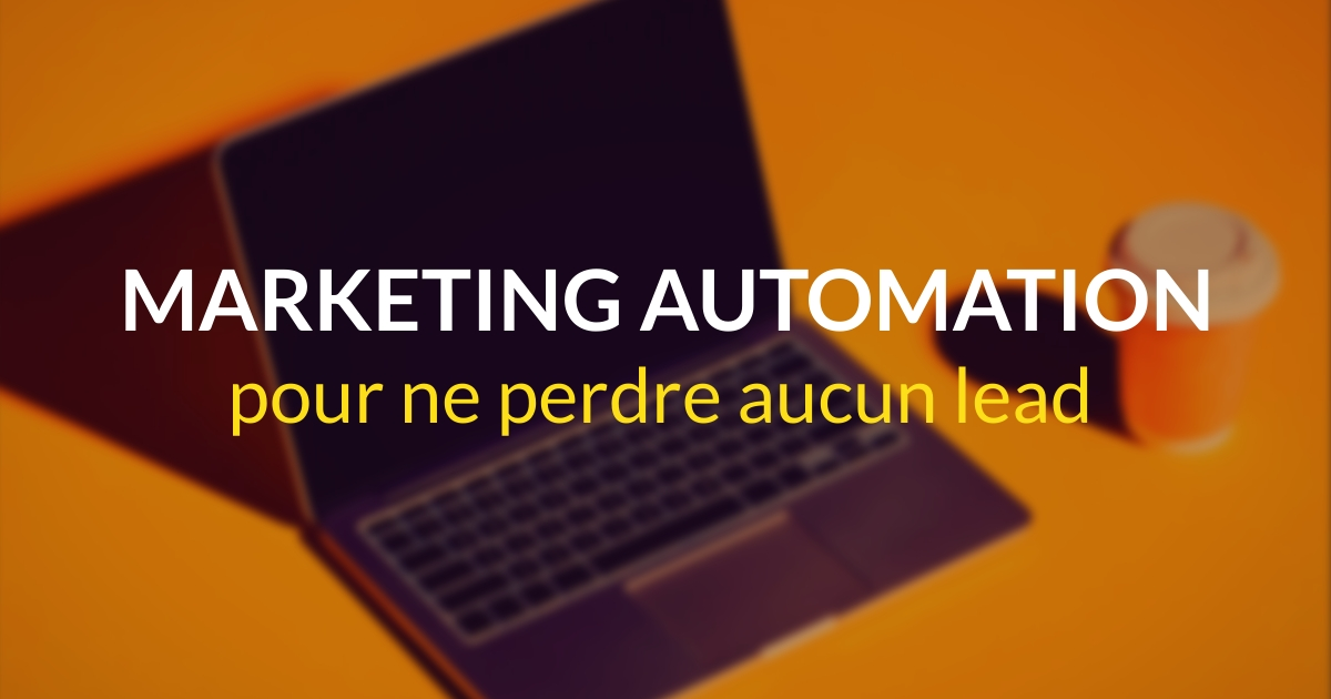 Le marketing automation pour ne perdre aucun lead