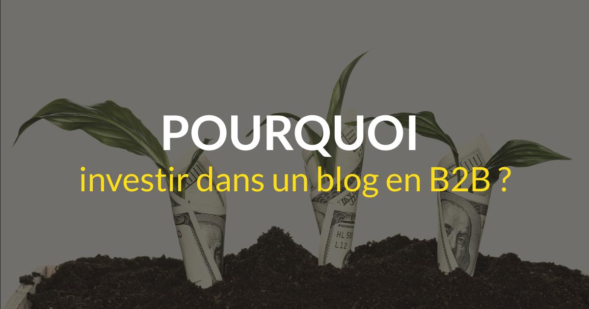 Pourquoi investir dans un blog en B2B ?