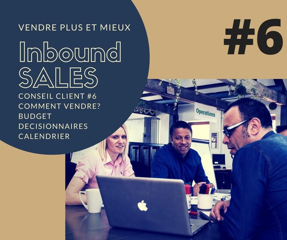 Conseil client #6 - comment vendre? Budget, décisionnaires, calendrier