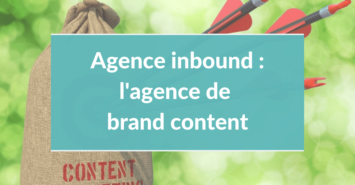 Agence inbound marketing #13 – L'agence de brand content