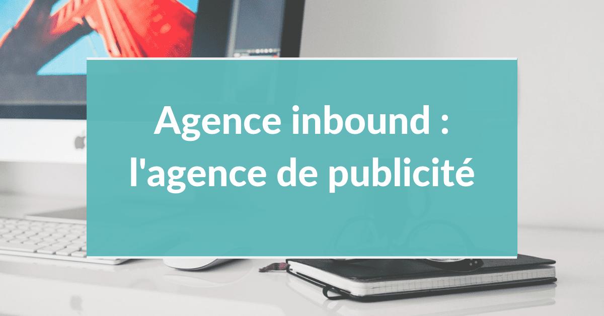 Agence inbound marketing #11 – L'agence de publicité