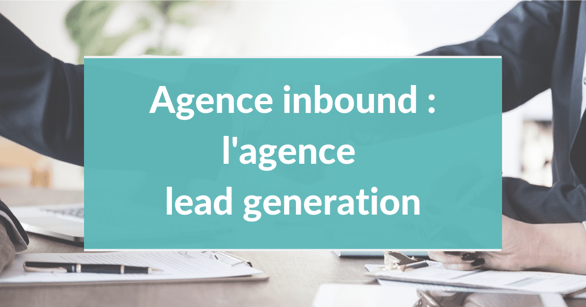 Agence inbound marketing #7 – L'agence lead generation